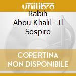 Rabih Abou-Khalil - Il Sospiro cd musicale di ABOU KHALIL RABIH