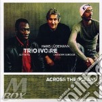 ACROSS THE OCEANS                         cd musicale di Ivoire Trio