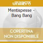CD - MENTISPESSE - BANG BANG cd musicale di MENTISPESSE