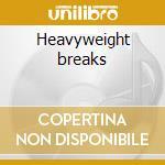 Heavyweight breaks cd musicale di Artisti Vari