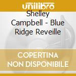 Blue ridge reveille cd musicale di Shelly Campbell