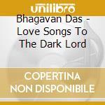 Bhagavan Das - Love Songs To The Dark Lord cd musicale di Das Bhagavan