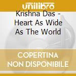 HEART AS WIDE AS THE WORLD                cd musicale di Das Krishna