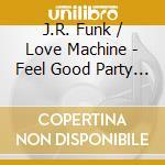 Feel good party time cd musicale di J.r.funk & the love machine