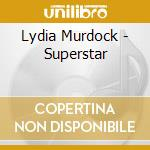 Superstar cd musicale di Lydia Murdock