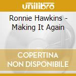 Making it again cd musicale di Ronnie Hawkins