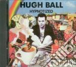 Hypnotized - cd musicale di Ball Hugh