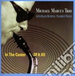 In the center of it all - cd musicale di Michael marcus trio