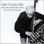 Tale of the fingers - walton cedar young dave cd musicale di Dave young trio