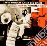 David Murray Latin Big Band - Now Is Another Time cd musicale di David murray latin b