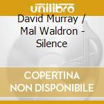 SILENCE cd musicale di DAVID MURRAY/MAL WALDRON