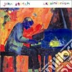 John Stetch - Ukrainianism cd musicale di Stetch John