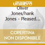 PLEASED TO MEET YOU                       cd musicale di JONES OLIVER /HANK J