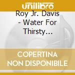 Water for thirsty children cd musicale di Roy Davis