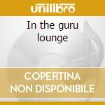 In the guru lounge cd musicale