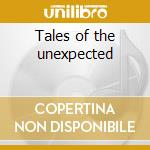 Tales of the unexpected cd musicale