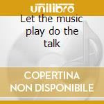 Let the music play do the talk cd musicale di Joe Perry