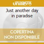 Just another day in paradise cd musicale di Bertie Higgins