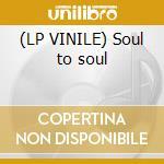 (LP VINILE) Soul to soul lp vinile