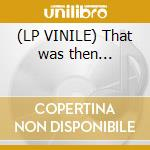 (LP VINILE) That was then... lp vinile di City Ten