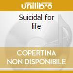 Suicidal for life cd musicale di Tendencies Suicidal