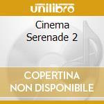 Cinema serenade 2 gold cd musicale di John Williams