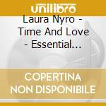 Time & love: essential masters cd musicale di Laura Nyro