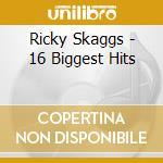 16 biggest hits cd musicale di Ricky Skaggs