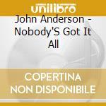 John Anderson - Nobody'S Got It All cd musicale di John Anderson