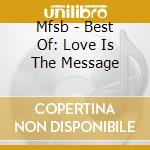 Love is the message - best - cd musicale di Mfsb