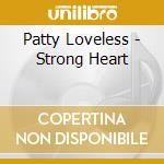 Strong heart cd musicale di Patty Loveless