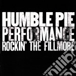 Humble Pie - Performance - Rockin The Fillmore cd musicale di Pie Humble