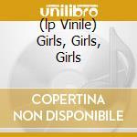 (LP VINILE) GIRLS, GIRLS, GIRLS lp vinile di MOTLEY CRUE