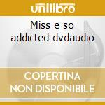Miss e so addicted-dvdaudio cd musicale di Missy Elliott