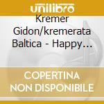 KREMERATA BALTICA/HAPPY BIRTHDAY cd musicale di KREMER GIDON