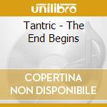 End begins cd musicale di Tantric