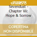 CHAPTER VII: HOPE & SORROW cd musicale di SEVENDUST
