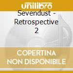 RETROSPECTIVE 2 + DVD cd musicale di SEVENDUST