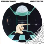 Civilized evil cd musicale di Ponty jean luc