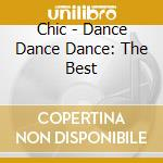 Chic - Dance Dance Dance: The Best cd musicale di CHIC