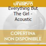 Acoustic cd musicale di Everything but the girl
