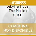 Jekyll & Hyde: The Musical O.B.C. cd musicale di Ost
