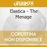 Elastica - The Menage cd musicale di ELASTICA