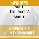 THIS AIN'T A GAME cd musicale di RAY J