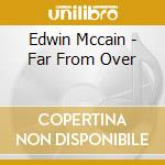 Far from over cd musicale di Edwin Mccain