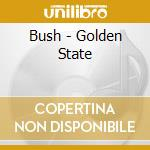 GOLDEN STATE cd musicale di BUSH