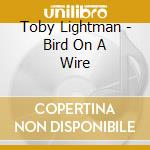 Bird on a wire cd musicale di Toby Lightman