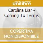 Coming to tear cd musicale di Liar Carolina