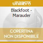 Blackfoot - Marauder cd musicale di BLACKFOOT