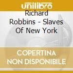 Richard Robbins - Slaves Of New York cd musicale